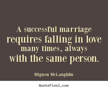 How to make picture quote about success - A successful marriage requires falling in love many..