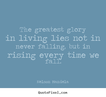 Nelson Mandela picture quotes - The greatest glory in living lies not in never falling, but in.. - Success quote