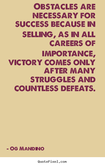 Obstacles are necessary for success because in selling,.. Og Mandino best success quotes