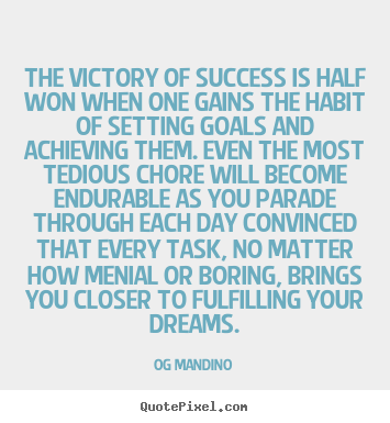 The victory of success is half won when one gains the habit.. Og Mandino great success quotes
