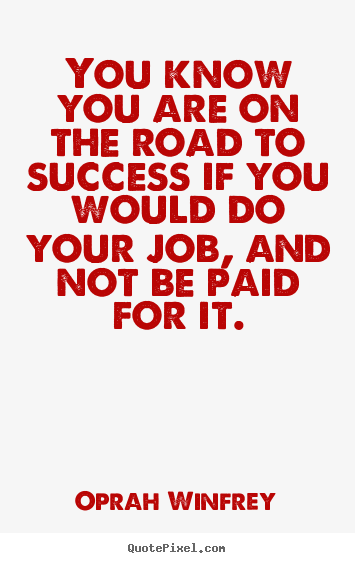 Oprah Winfrey picture quotes - You know you are on the road to success if you would.. - Success quote