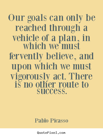 Make photo quote about success - Our goals can only be reached through a vehicle..