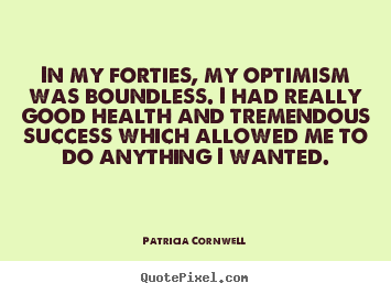 Make custom picture quotes about success - In my forties, my optimism was boundless. i had really good..