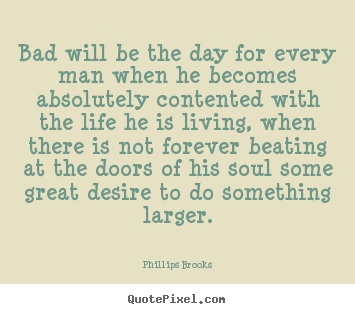 Quotes about success - Bad will be the day for every man when he becomes absolutely..