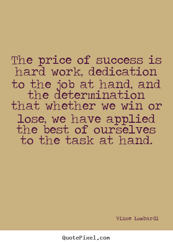 Design picture quotes about success - The price of success is hard work, dedication..