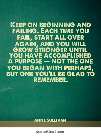 Create your own picture quotes about success - Keep on beginning and failing. each time you fail, start all..