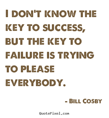 Success quotes - I don't know the key to success, but the key to failure..