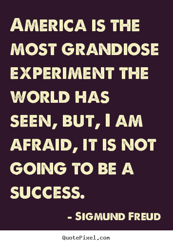 Quote about success - America is the most grandiose experiment the world has seen, but,..