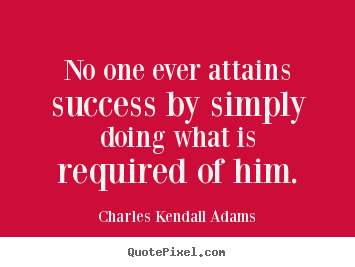 How to design picture quote about success - No one ever attains success by simply doing what..