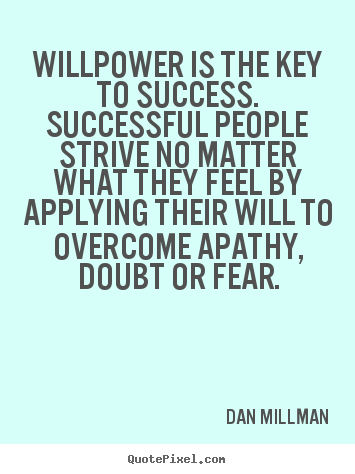 Success sayings - Willpower is the key to success. successful people strive no matter what..