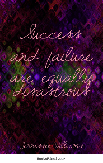 Success quotes - Success and failure are equally disastrous.