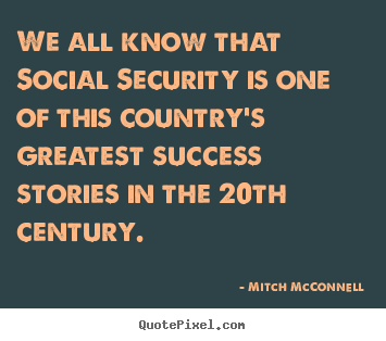 Success sayings - We all know that social security is one of this..