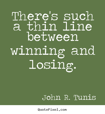 There's such a thin line between winning and.. John R. Tunis popular success quotes