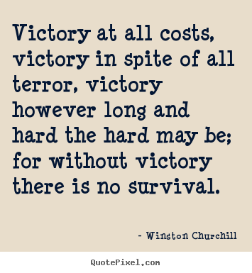 Winston Churchill photo quote - Victory at all costs, victory in spite of all terror, victory.. - Success quotes
