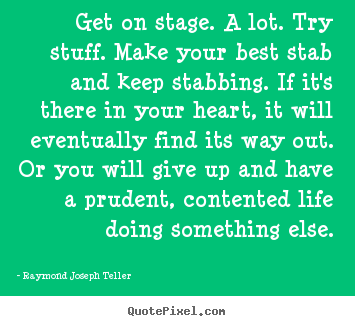 How to design poster quotes about success - Get on stage. a lot. try stuff. make your best stab and keep..