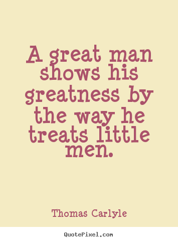 Diy poster quotes about success - A great man shows his greatness by the way..