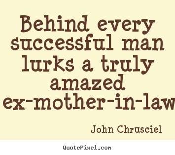 John Chrusciel picture quotes - Behind every successful man lurks a truly.. - Success quote