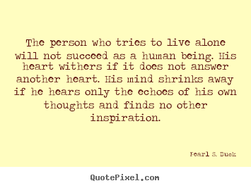 Quotes about success - The person who tries to live alone will not succeed as a human being...