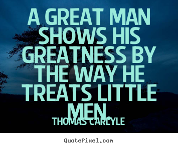 Success quote - A great man shows his greatness by the way he..