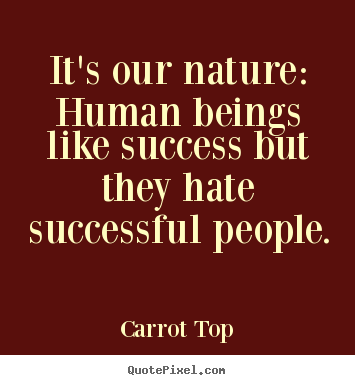 Quotes about success - It's our nature: human beings like success..