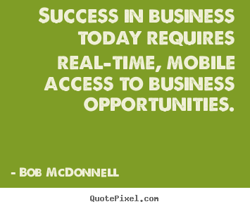 Quote about success - Success in business today requires real-time, mobile access..
