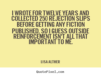 Lisa Alther picture quotes - I wrote for twelve years and collected 250 rejection slips before getting.. - Success quotes