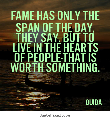 Diy picture quotes about success - Fame has only the span of the day, they..