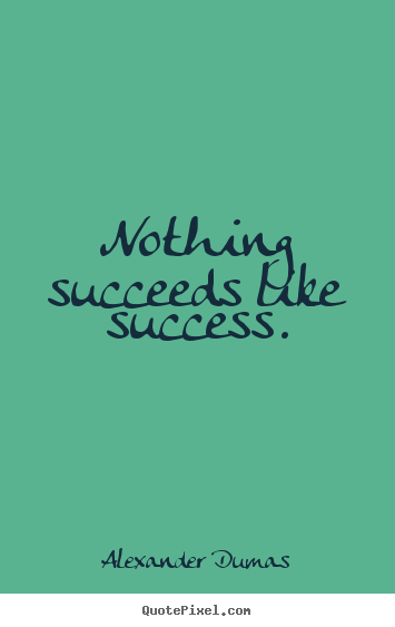 Alexander Dumas image quote - Nothing succeeds like success. - Success quote