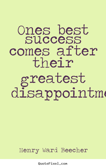 Ones best success comes after their greatest.. Henry Ward Beecher famous success quotes