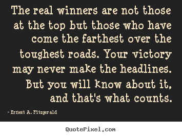 Success quotes - The real winners are not those at the top but..