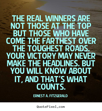 Success quotes - The real winners are not those at the top but those who have come the..
