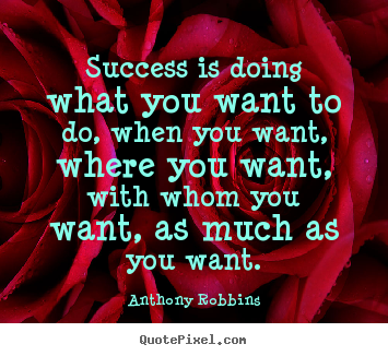 Success quotes - Success is doing what you want to do, when you want,..