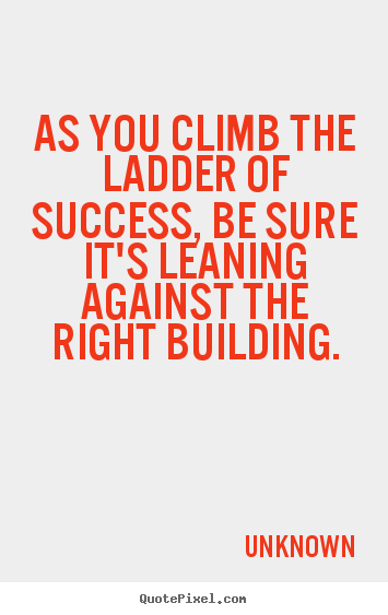 Quotes about success - As you climb the ladder of success, be sure it's..