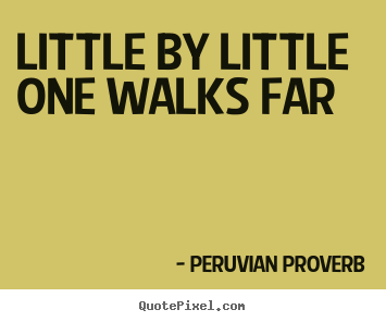 Success quotes - Little by little one walks far