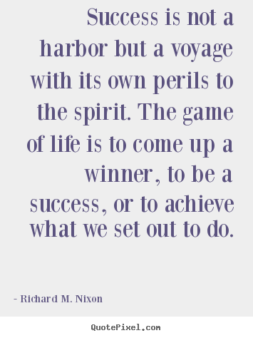 Sayings about success - Success is not a harbor but a voyage with its own perils..