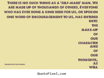 Sayings about success - There is no such thing as a 'self-made' man. we are..