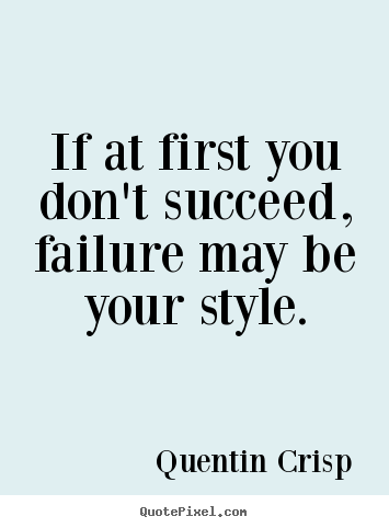 Make custom picture quotes about success - If at first you don't succeed, failure may be your style.