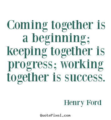 Henry Ford picture quotes - Coming together is a beginning; keeping together is progress;.. - Success quote