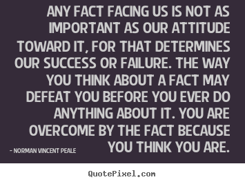 Success sayings - Any fact facing us is not as important as our attitude..