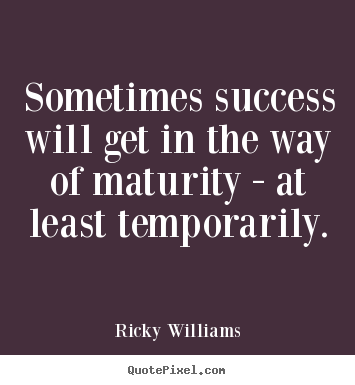 Create graphic picture quotes about success - Sometimes success will get in the way of maturity - at least temporarily.