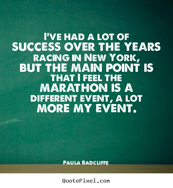 Paula Radcliffe photo quotes - I've had a lot of success over the years racing.. - Success quote