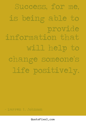 Success, for me, is being able to provide information.. Darren L. Johnson great success quotes