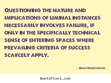 Sayings about success - Questioning the nature and implications of liminal instances..