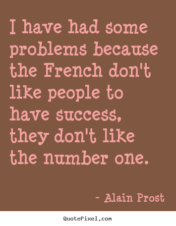 Make custom picture quotes about success - I have had some problems because the french..