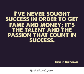 Quote about success - I've never sought success in order to get fame..