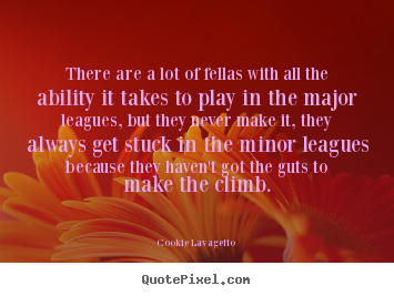 There are a lot of fellas with all the ability it takes to play.. Cookie Lavagetto great success sayings