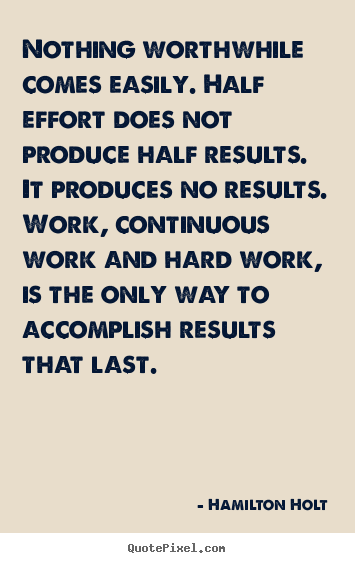 Hamilton Holt picture quotes - Nothing worthwhile comes easily. half effort does not.. - Success quotes