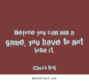 Success quotes - Before you can win a game, you have to not lose..