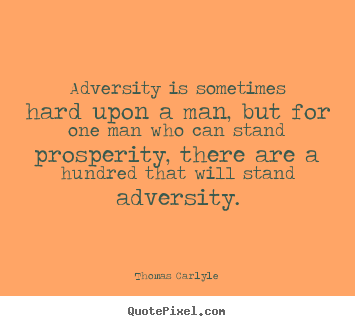 Adversity is sometimes hard upon a man, but for.. Thomas Carlyle best success quotes