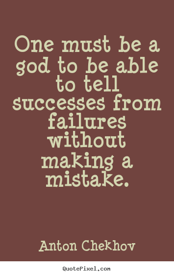 Success quotes - One must be a god to be able to tell successes from failures..